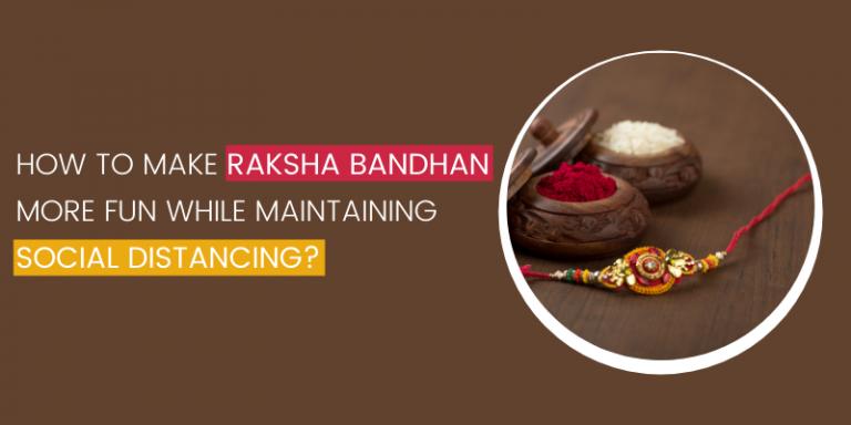 How to Make Raskha Bandhan More Fun While Maintaining Social Distancing?